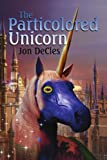 The Particolored Unicorn, Jon DeCles, 1599267829