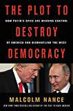 The Plot to Destroy Democracy: How Putin's Spies Won Control of America and Will Now Dismantle the West