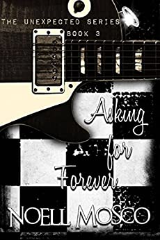 Asking For Forever (The Unexpected Series Book 3) by [Mosco, Noell]
