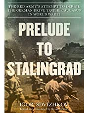 Prelude to Stalingrad: The Red Army's Attempt to Derail the German Drive to the Caucasus in World War II