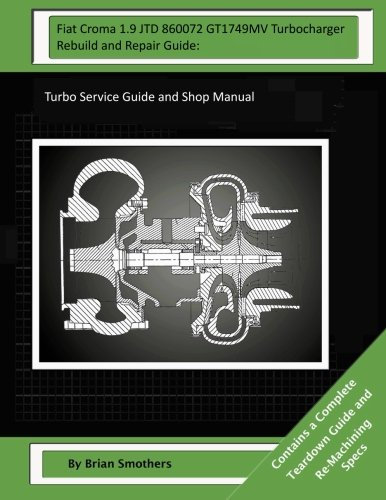 Download Fiat Croma 1.9 JTD 860072 GT1749MV Turbocharger Rebuild and Repair Guide:: Turbo Service Guide and Shop Manual ebook