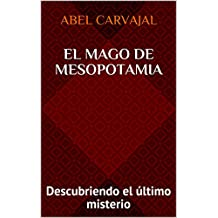 El mago de Mesopotamia: Descubriendo el último misterio (Trilogía Romana nº 1) (Spanish Edition)