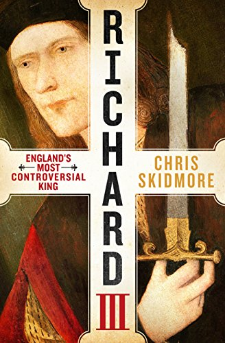 Richard III: England's Most Controversial King by [Skidmore, Chris]