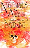 Nightmares & Angels: The Collected Stories of David King