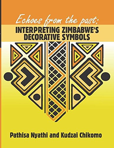 Echoes from the Past: Interpreting Zimbabwe's Decorative Symbols (Symbols Decorative)
