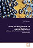 Immune Responses to Alpha Radiation, Katrin Flatscher, 3836488159