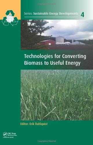 Technologies for Converting Biomass to Useful Energy: Combustion, Gasification, Pyrolysis, Torrefaction and Fermentation (Sustainable Energy Developments)