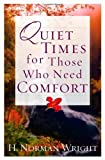 Quiet Times for Those Who Need Comfort (Wright, H. Norman) by Dr H Norman Wright (1-Jul-2005) Paperback