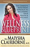 The Wellness Blueprint: The Complete Mind/Body Approach to Reclaiming Your Health & Wellness