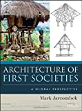 Architecture of First Societies : A Global Perspective, Jarzombek, Mark M., 1118142101