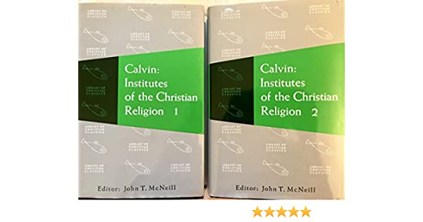 Calvin Institutes Of The Christian Religion In Two Volumes Vol 1 0664220207 2 0664220215 John T McNeill N A