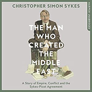 The Man Who Created the Middle East Hörbuch