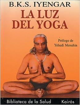 La luz del yoga (Spanish Edition) by B. K. S. Iyengar (2006 ...
