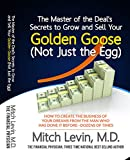 img - for The Master of the Deal's Secrets to Grow and Sell Your Golden Goose (Not Just the Egg): How To Create the Business of Your Dreams, By the Man Who Has Done It Before--Dozens of Times book / textbook / text book