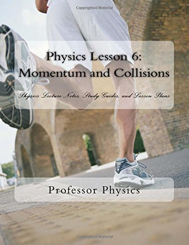 Physics Lesson 6: Momentum and Collisions: Physics Lecture Notes, Study Guides, and Lesson Plans pdf epub