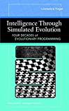 Intelligence through Simulated Evolution: Forty Years of Evolutionary Programming