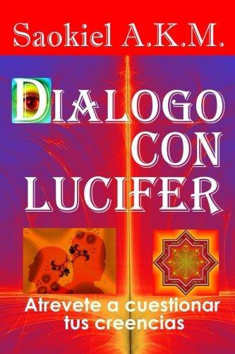Dialogo  con Lucifer: Atrevete a cuestionar tus creencias (Spanish Edition) [Saokiel A.K.M] (Tapa Blanda)