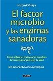 El Factor Microbio Y Las Enzimas Sanadoras. Cómo Utilizar Las Enzimas Y Los Microbios De Tu Cuerpo Para Proteger Tu Salud (OTROS GENERALES AGUILAR.)