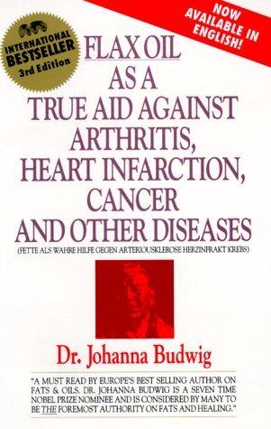 Flax Oil as a True Aid against Arthritis, Heart Infarction and Cancer by Johanna Budwig (31-Dec-1994) Paperback (Flax Oil As A True Aid Against Arthritis)