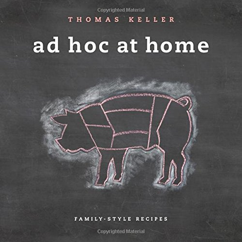 Ad Hoc at Home (The Thomas Keller Library) by Thomas Keller