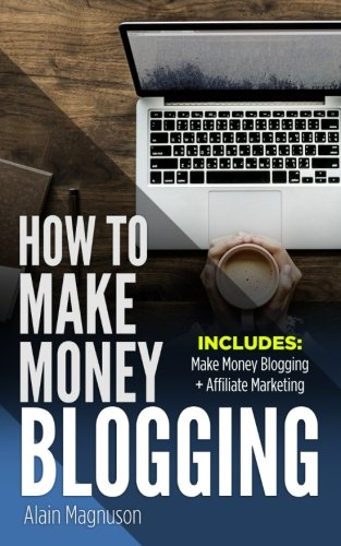 51kl8BgrF5L - How To Make Money Blogging: 2 Manuscripts - Make Money Blogging: A Proven Method to 6 Figures A Year + Affiliate Marketing: How to Create Your $100,000+ a Year Online Business