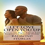 Let Love Open You Up: Finding the Right Time to Love Yourself and Pleasure Others   Raymond Sturgis