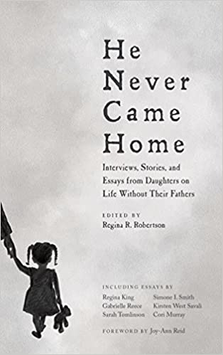 he never came home interviews stories and essays from daughters  he never came home interviews stories and essays from daughters on life out their fathers regina r robertson joy ann reid 9781932841992
