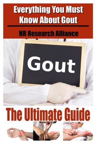 Gout The Ultimate Guide - Everything You Must Know About Gout (Volume 1) (Low Uric Acid Diet Foods To Avoid)