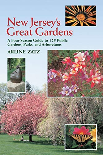 New Jersey's Great Gardens: A Four-Season Guide to 125 Public Gardens, Parks, and ()