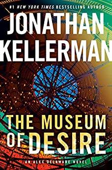 The Museum of Desire: An Alex Delaware Novel by [Kellerman, Jonathan]