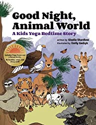 Good Night, Animal World: A Kids Yoga Bedtime Story (Kids Yoga Stories)
