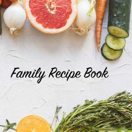 Family Recipe Book: 150-page blank recipe book to capture treasured meals of your family. 8.25″ x 8.25″ softcover journal.