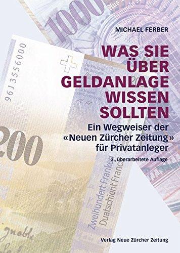 Was Sie über Geldanlage wissen sollten: Ein Wegweiser der 'Neuen Zürcher Zeitung' für Privatanleger Taschenbuch – 28. Mai 2015 Michael Ferber 3038100331 Schweiz Kapitalanlage