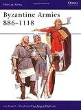 Byzantine Armies 886-1118, Ian Heath, 0850453062
