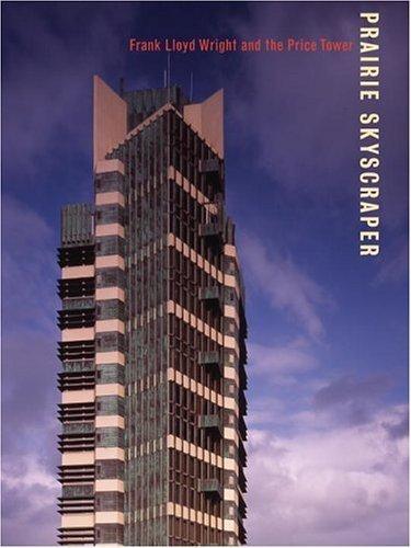 Prairie Skyscraper: Frank Lloyd Wright's Price Tower by Anthony Alofsin (2005-10-18)