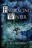 Embracing Winter, J. Farthing, 1478212357