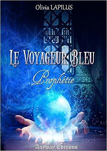 Olivia Lapilus (2016) – Le voyageur bleu : Tome 1 : Prophétie