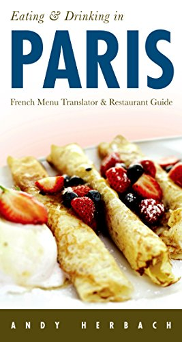 Eating & Drinking in Paris 8th Edition: French Menu Translator & Restaurant Guide (Eating & Drinking on the Open Road!)