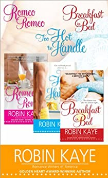 Robin Kaye Bundle: Romeo, Romeo; Too Hot to Handle; and Breakfast in Bed by [Kaye, Robin]