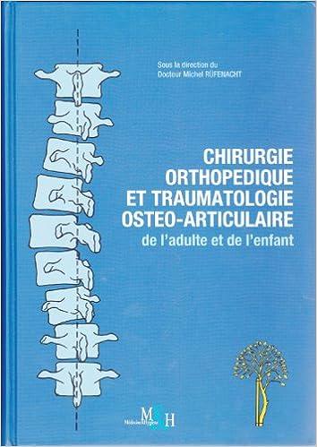 Amazon Fr Chirurgie Orthopedique Et Traumatologie Osteo Articulaire De L Adulte Et De L Enfant Rufenacht Michel Livres