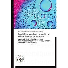 Modélisation d'un procédé de cristallisation en continu: Une étude de la cristallisation et de l'optimisation énegétique en voie du contrôle des procédés alimentaires