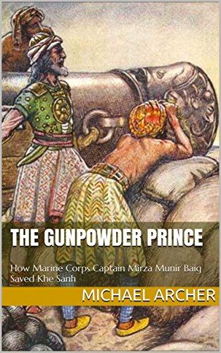 The Gunpowder Prince: How Marine Corps Captain Mirza Munir Baig Saved Khe Sanh