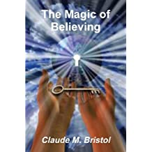 The Magic of Believing by Claude M. Bristol (2013-07-07)