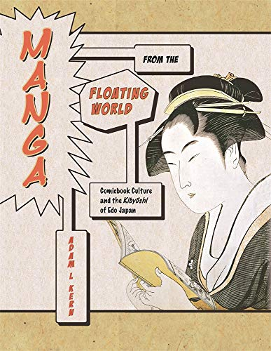 Manga from the Floating World: Comicbook Culture and the Kibyōshi of Edo Japan, Second Edition, With a New Preface (Harvard East Asian Monographs)