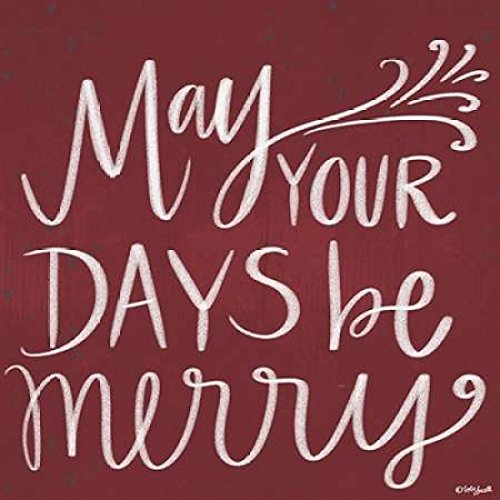 24 x 24 May Your Days Be Merry Poster Print by Katie Doucette