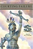 Courting Failure: How School Finance Lawsuits Exploit Judges' Good Intentions and Harm our Children (Hoover Institution Press Publication), , 0817947817