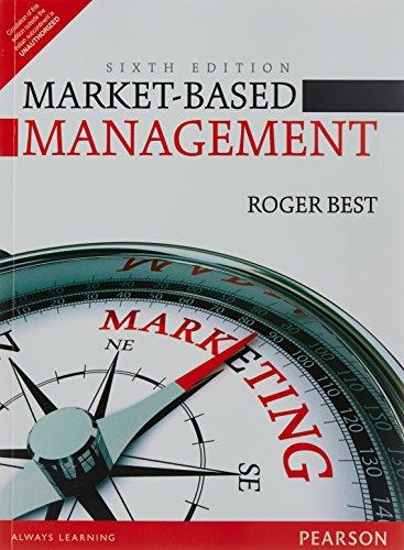 Market-Based Management (6th Edition) (Market Based Management Roger Best 6th Edition)