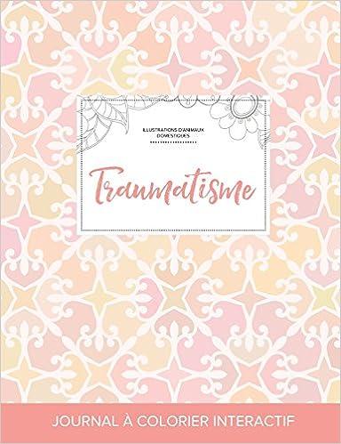 Télécharger en ligne Journal de Coloration Adulte: Traumatisme (Illustrations D'Animaux Domestiques, Elegance Pastel) pdf, epub