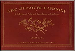 The Missouri Harmony: or a Collection of Psalm and Hymn Tunes, and Anthems (Bison Book)