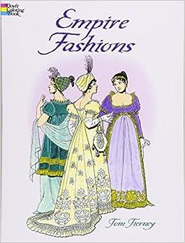 Empire Fashions (Dover Fashion Coloring Book): Tom Tierney ...